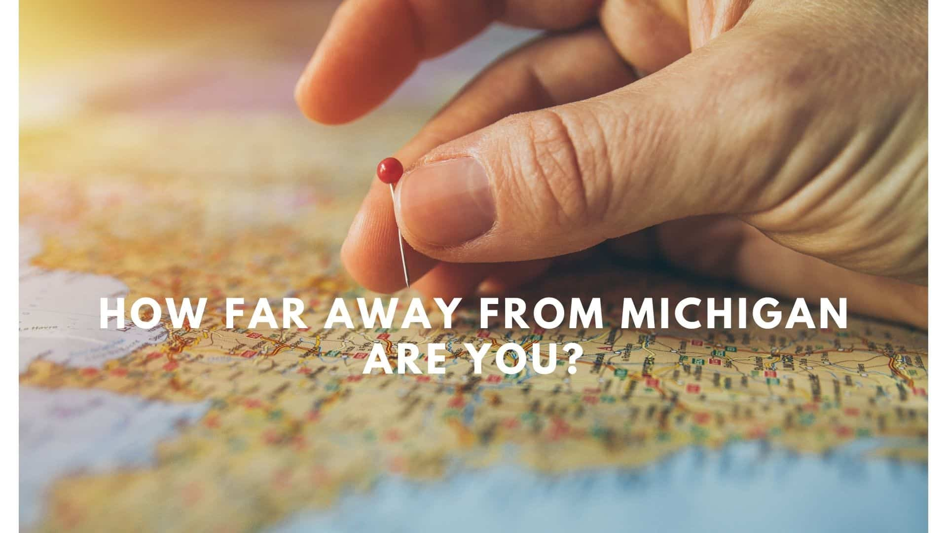 How Far Am I From Michigan?